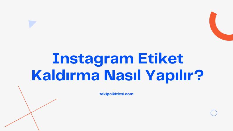 Instagram Etiket Kaldırma Nasıl Yapılır?