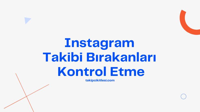 Instagram Takibi Bırakanlar Nasıl Kontrol Edilir?