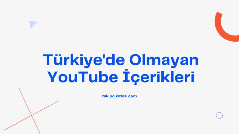 Türkiye'de Olmayan Youtube İçerikleri