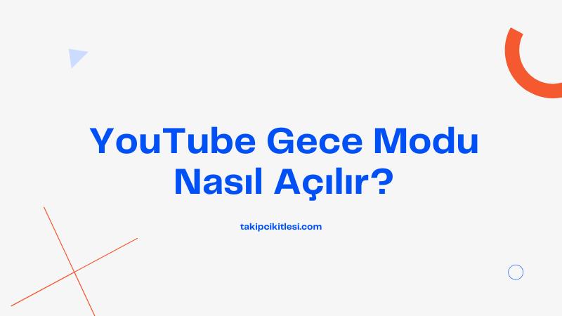 YouTube Gece Modu Nasıl Açılır?